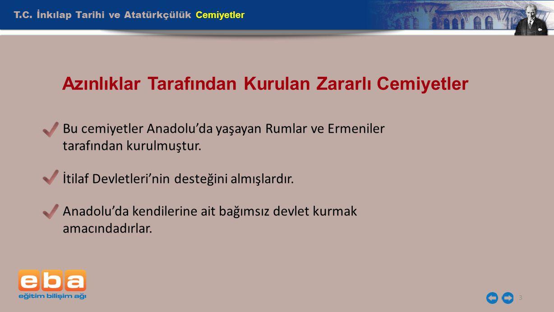 T.C. İnkılap Tarihi ve Atatürkçülük Cemiyetler 3 Azınlıklar Tarafından Kurulan Zararlı Cemiyetler Bu cemiyetler Anadolu'da yaşayan Rumlar ve Ermeniler