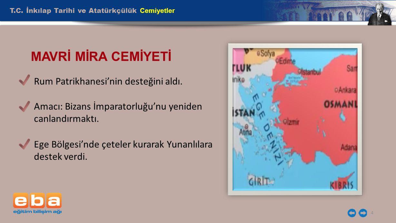 T.C. İnkılap Tarihi ve Atatürkçülük Cemiyetler 4 MAVRİ MİRA CEMİYETİ Rum Patrikhanesi'nin desteğini aldı. Amacı: Bizans İmparatorluğu'nu yeniden canla