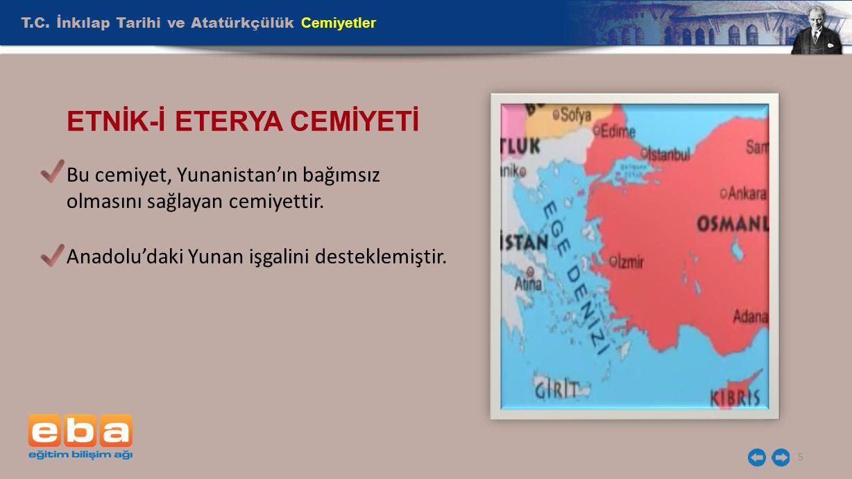 T.C. İnkılap Tarihi ve Atatürkçülük Cemiyetler 5 ETNİK-İ ETERYA CEMİYETİ Bu cemiyet, Yunanistan'ın bağımsız olmasını sağlayan cemiyettir. Anadolu'daki
