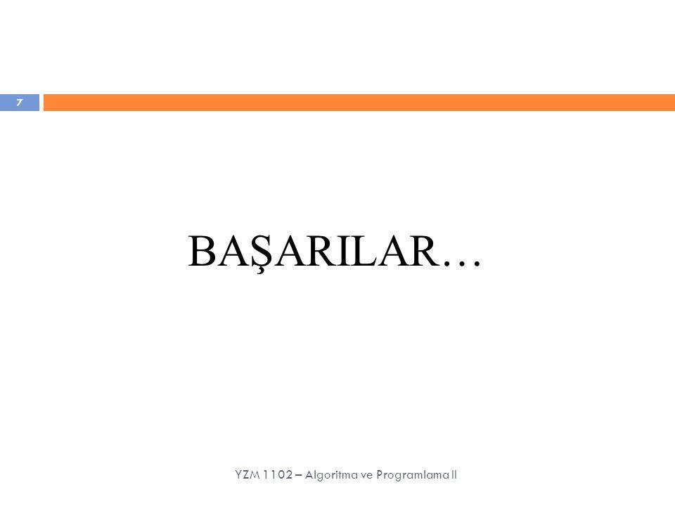 BAŞARILAR… 7 YZM 1102 – Algoritma ve Programlama II