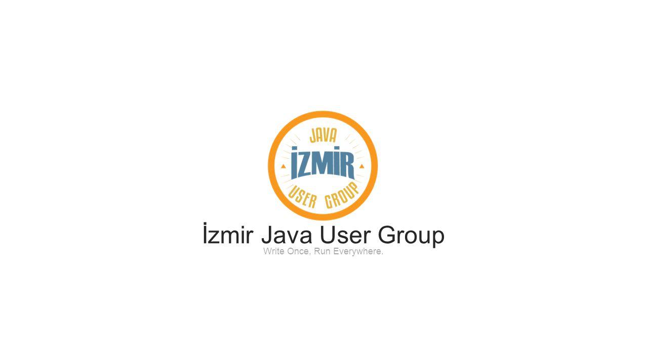 İzmir Java User Group Write Once, Run Everywhere.