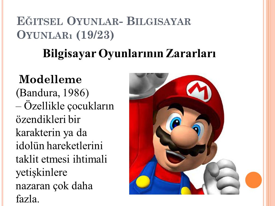 E ĞITSEL O YUNLAR - B ILGISAYAR O YUNLARı (19/23) Bilgisayar Oyunlarının Zararları Modelleme ( Bandura, 1986) – Özellikle çocukların özendikleri bir k