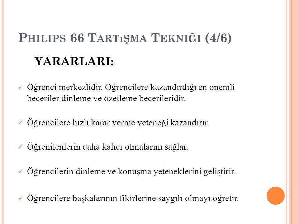 P HILIPS 66 T ARTıŞMA T EKNIĞI (4/6) YARARLARI: Öğrenci merkezlidir.