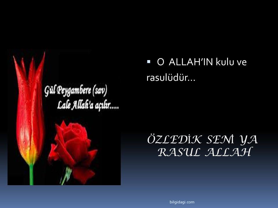  O ALLAH'IN kulu ve rasulüdür… ÖZLED İ K SEN İ YA RASUL ALLAH bilgidagi.com