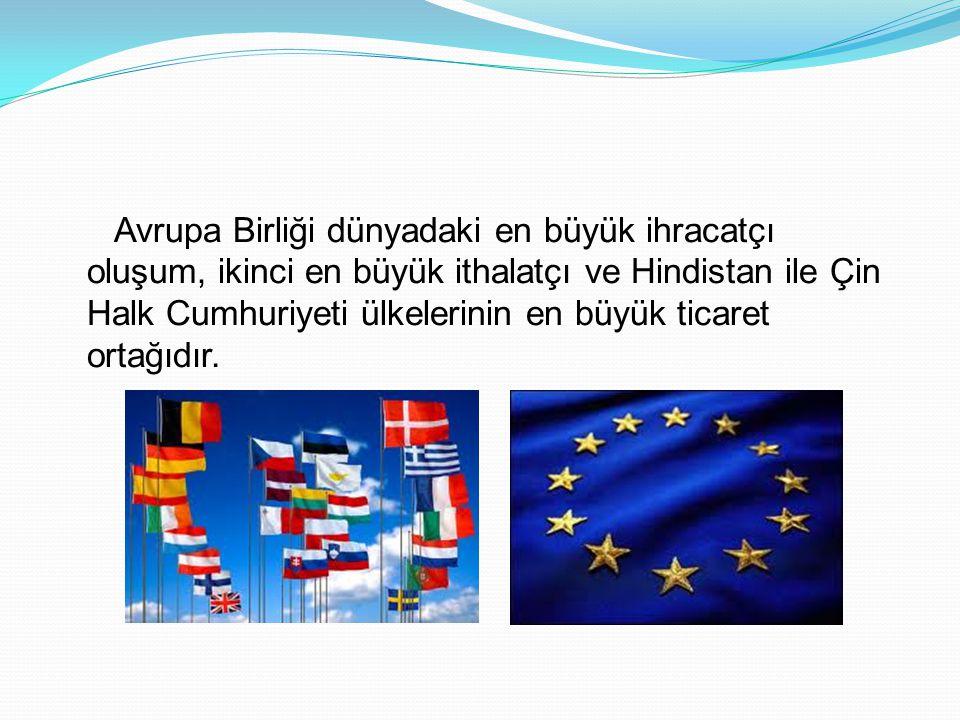 Avrupa Birliği dünyadaki en büyük ihracatçı oluşum, ikinci en büyük ithalatçı ve Hindistan ile Çin Halk Cumhuriyeti ülkelerinin en büyük ticaret ortağ