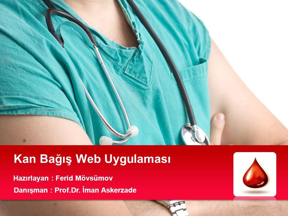 Kan Bağış Web Uygulaması Hazırlayan : Ferid Mövsümov Danışman : Prof.Dr. İman Askerzade
