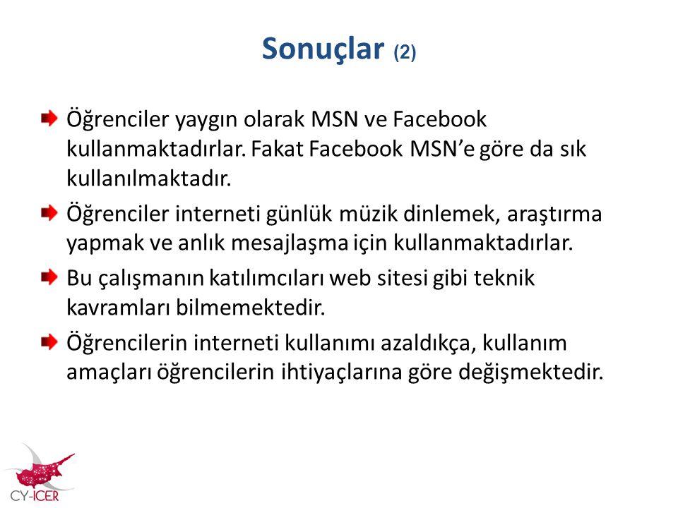 Sonuçlar (2) Öğrenciler yaygın olarak MSN ve Facebook kullanmaktadırlar. Fakat Facebook MSN'e göre da sık kullanılmaktadır. Öğrenciler interneti günlü