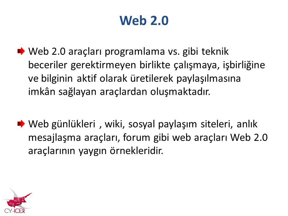 Web 2.0 Web 2.0 araçları programlama vs. gibi teknik beceriler gerektirmeyen birlikte çalışmaya, işbirliğine ve bilginin aktif olarak üretilerek payla