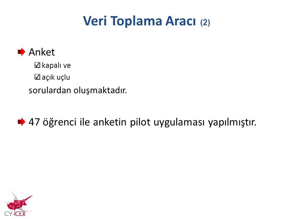 Veri Toplama Aracı (2) Anket kapalı ve açık uçlu sorulardan oluşmaktadır. 47 öğrenci ile anketin pilot uygulaması yapılmıştır.