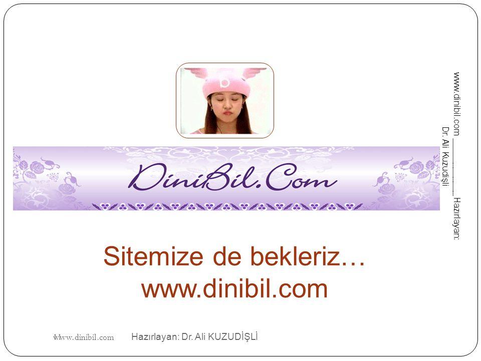www.dinibil.com Hazırlayan: Dr. Ali KUZUDİŞLİ Sitemize de bekleriz… www.dinibil.com 11 www.dinibil.com ____________ Hazırlayan: Dr. Ali Kuzudişli