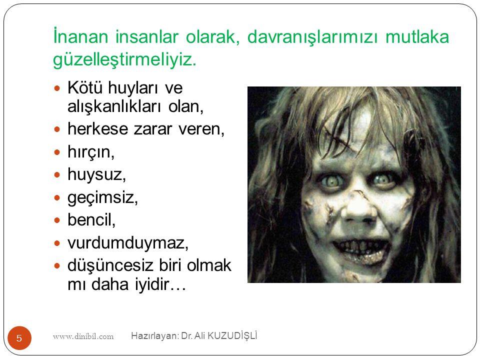 www.dinibil.com Hazırlayan: Dr. Ali KUZUDİŞLİ İnanan insanlar olarak, davranışlarımızı mutlaka güzelleştirmeliyiz. 5 Kötü huyları ve alışkanlıkları ol