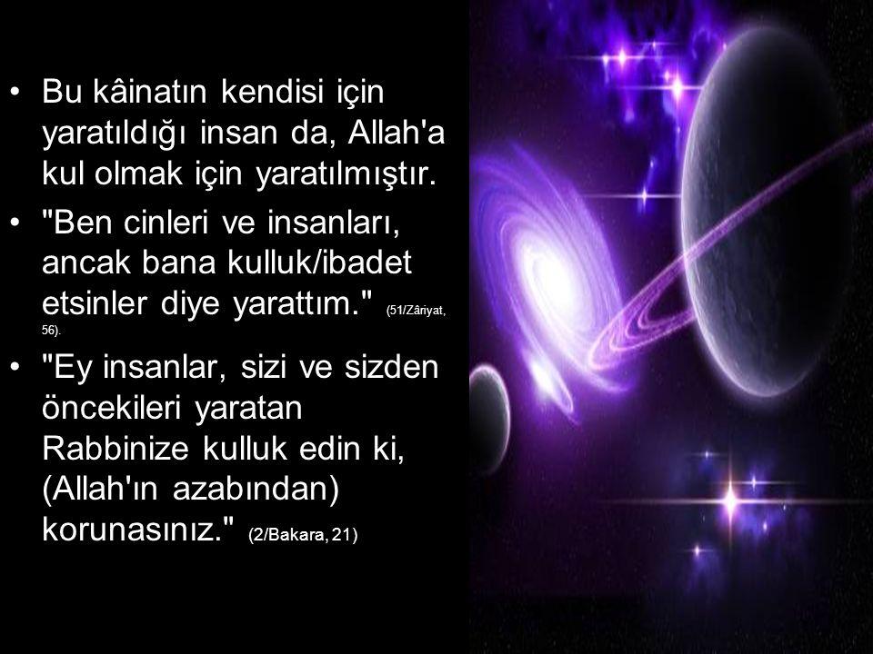 Bu kâinatın kendisi için yaratıldığı insan da, Allah'a kul olmak için yaratılmıştır.