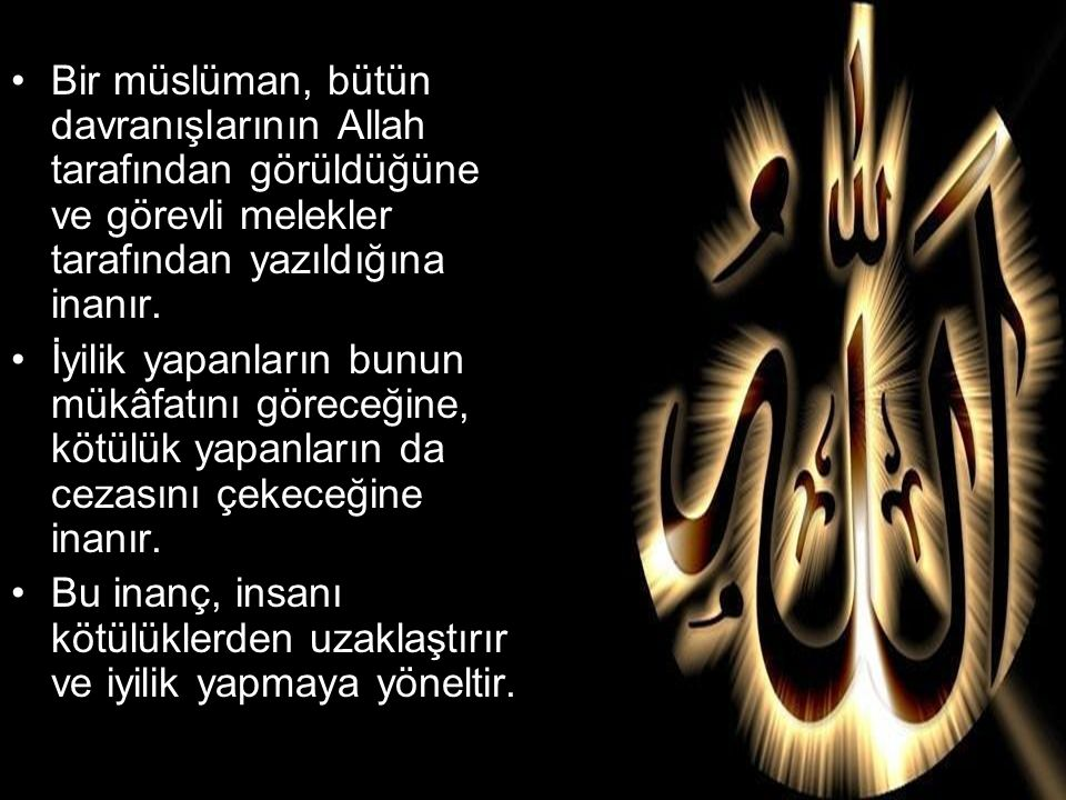 Bir müslüman, bütün davranışlarının Allah tarafından görüldüğüne ve görevli melekler tarafından yazıldığına inanır. İyilik yapanların bunun mükâfatını