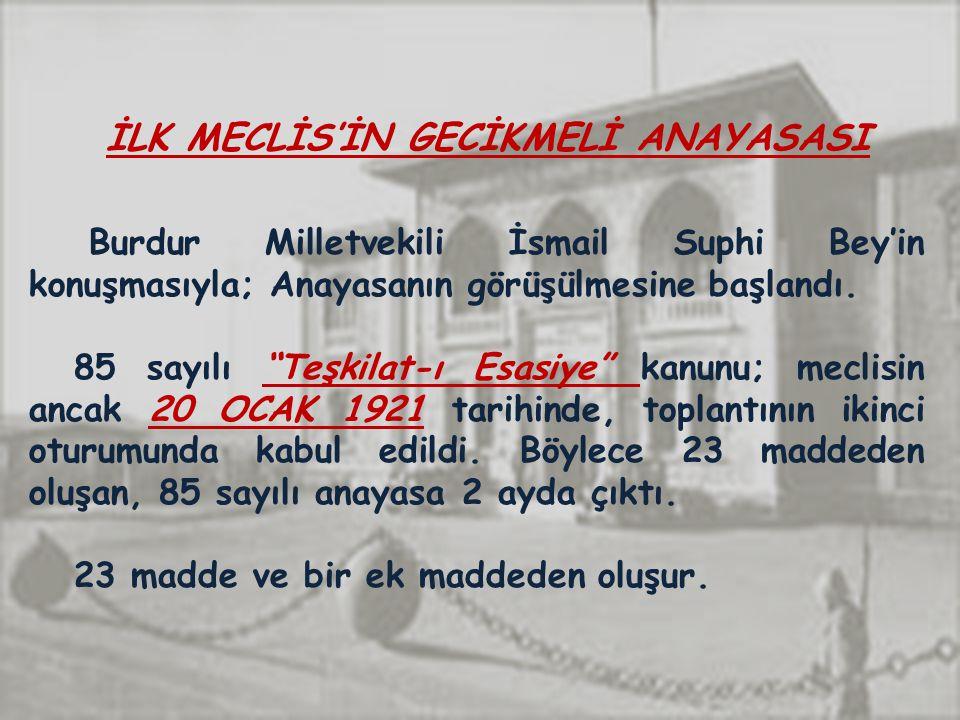 İLK MECLİS'İN GECİKMELİ ANAYASASI Burdur Milletvekili İsmail Suphi Bey'in konuşmasıyla; Anayasanın görüşülmesine başlandı.