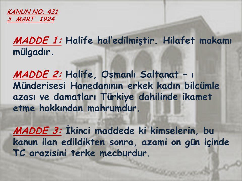 KANUN NO: 431 3 MART 1924 MADDE 1: Halife hal'edilmiştir.