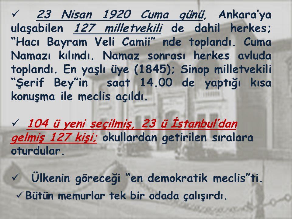 23 Nisan 1920 Cuma günü, Ankara'ya ulaşabilen 127 milletvekili de dahil herkes; Hacı Bayram Veli Camii nde toplandı.