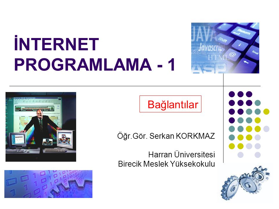 1 İNTERNET PROGRAMLAMA - 1 Bağlantılar Öğr.Gör.