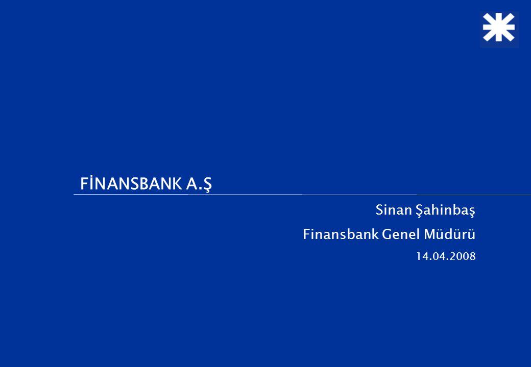 1 FİNANSBANK A.Ş Sinan Şahinbaş Finansbank Genel Müdürü 14.04.2008