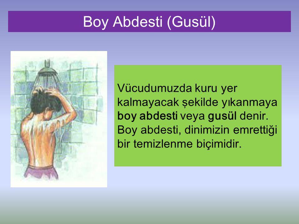 Vücudumuzda kuru yer kalmayacak şekilde yıkanmaya boy abdesti veya gusül denir. Boy abdesti, dinimizin emrettiği bir temizlenme biçimidir. Boy Abdesti