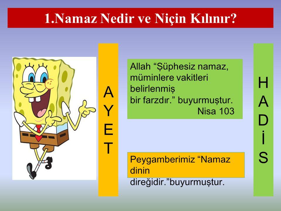 """1.Namaz Nedir ve Niçin Kılınır? Allah """"Şüphesiz namaz, müminlere vakitleri belirlenmiş bir farzdır."""" buyurmuştur. Nisa 103 Peygamberimiz """"Namaz dinin"""
