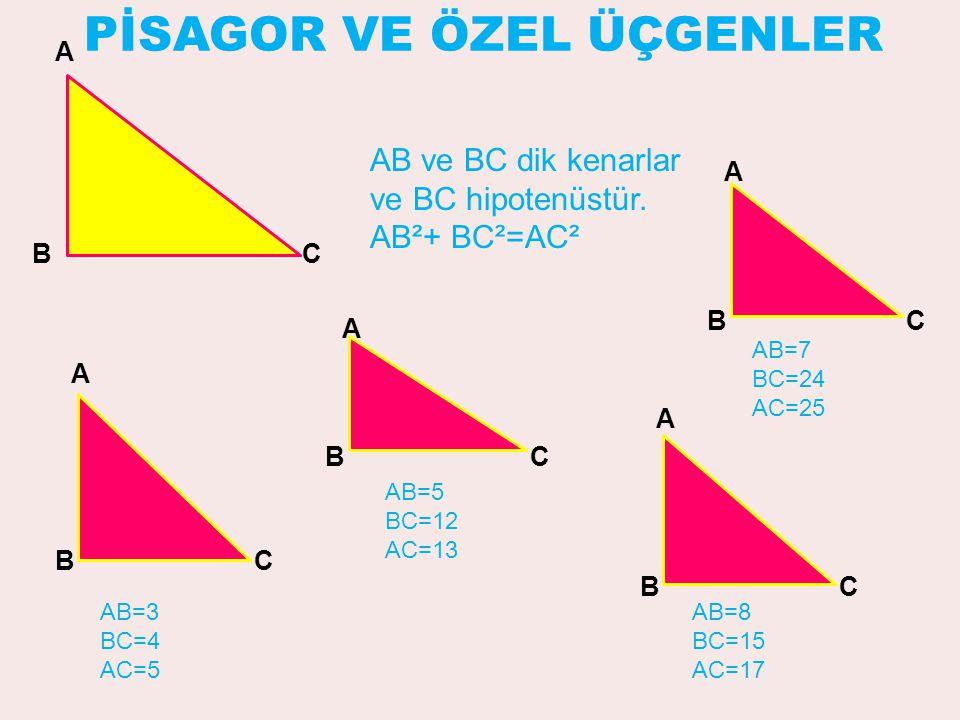 PİSAGOR VE ÖZEL ÜÇGENLER A BC AB ve BC dik kenarlar ve BC hipotenüstür.
