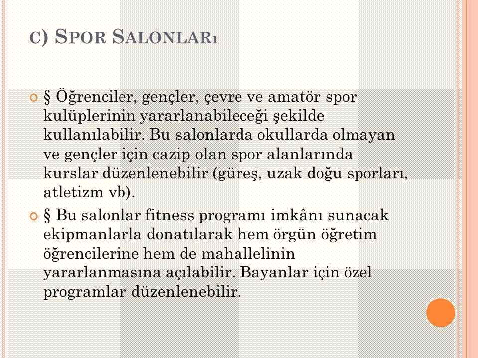C ) S POR S ALONLARı § Öğrenciler, gençler, çevre ve amatör spor kulüplerinin yararlanabileceği şekilde kullanılabilir.