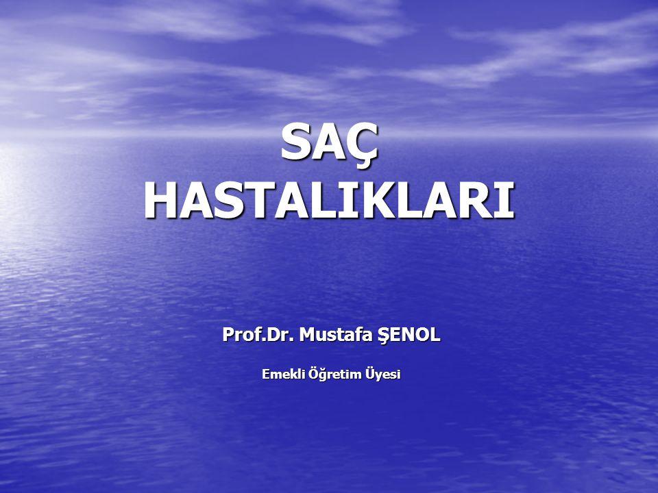 SAÇ HASTALIKLARI Prof.Dr. Mustafa ŞENOL Emekli Öğretim Üyesi
