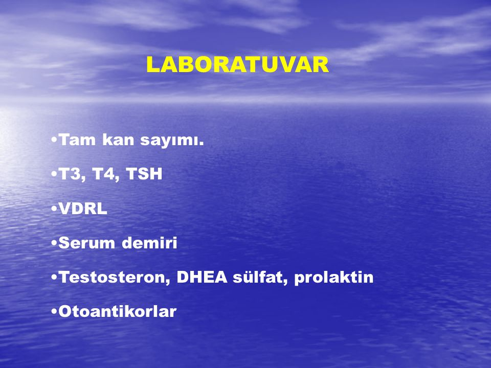 LABORATUVAR Tam kan sayımı. T3, T4, TSH VDRL Serum demiri Testosteron, DHEA sülfat, prolaktin Otoantikorlar