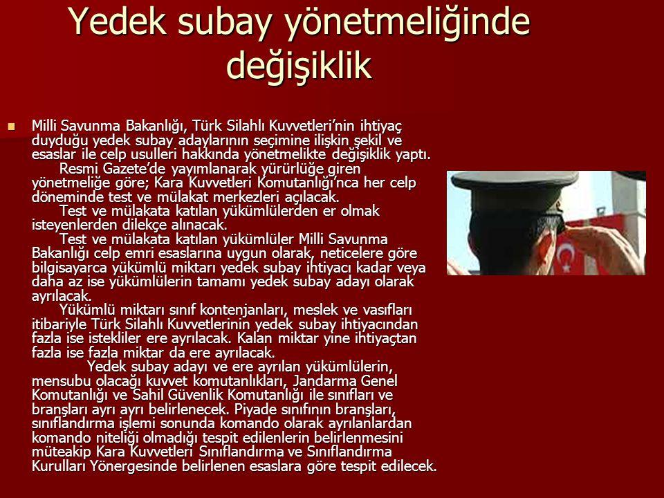 Yedek subay yönetmeliğinde değişiklik Milli Savunma Bakanlığı, Türk Silahlı Kuvvetleri'nin ihtiyaç duyduğu yedek subay adaylarının seçimine ilişkin şe