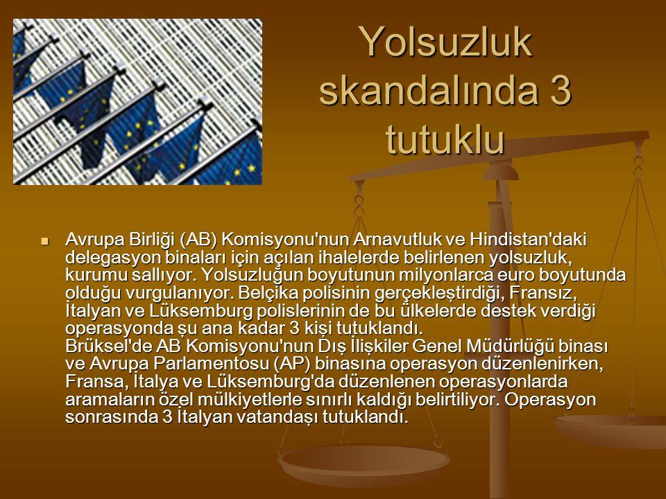 Yolsuzluk skandalında 3 tutuklu Avrupa Birliği (AB) Komisyonu'nun Arnavutluk ve Hindistan'daki delegasyon binaları için açılan ihalelerde belirlenen y