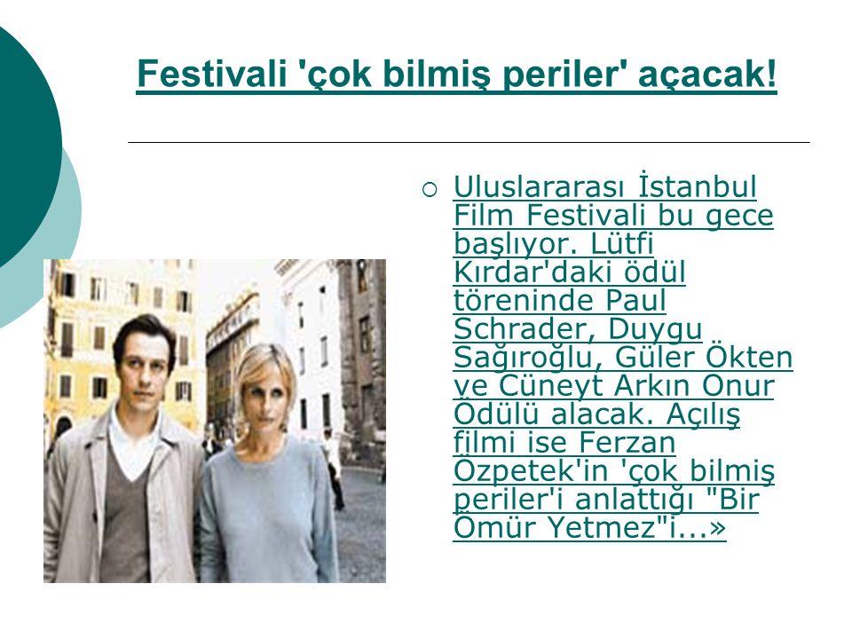 Festivali 'çok bilmiş periler' açacak!  Uluslararası İstanbul Film Festivali bu gece başlıyor. Lütfi Kırdar'daki ödül töreninde Paul Schrader, Duygu