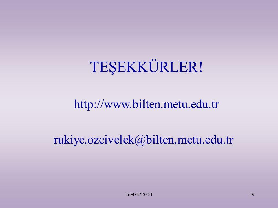 İnet-tr 200019 TEŞEKKÜRLER! http://www.bilten.metu.edu.tr rukiye.ozcivelek@bilten.metu.edu.tr