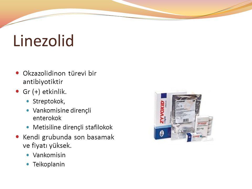 Linezolid Okzazolidinon türevi bir antibiyotiktir Gr (+) etkinlik. Streptokok, Vankomisine dirençli enterokok Metisiline dirençli stafilokok Kendi gru