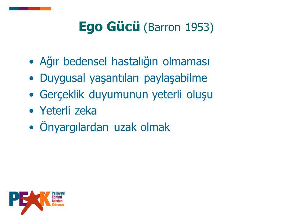 Ego Gücü (Barron 1953) Ağır bedensel hastalığın olmaması Duygusal yaşantıları paylaşabilme Gerçeklik duyumunun yeterli oluşu Yeterli zeka Önyargılarda