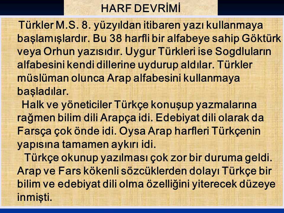 HARF DEVRİMİ Türkler M.S.8. yüzyıldan itibaren yazı kullanmaya başlamışlardır.