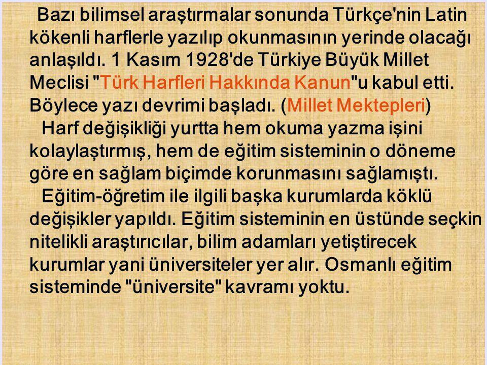 Bazı bilimsel araştırmalar sonunda Türkçe nin Latin kökenli harflerle yazılıp okunmasının yerinde olacağı anlaşıldı.