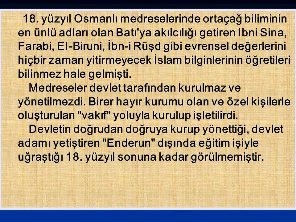 18. yüzyıl Osmanlı medreselerinde ortaçağ biliminin en ünlü adları olan Batı'ya akılcılığı getiren Ibni Sina, Farabi, EI-Biruni, İbn-i Rüşd gibi evren