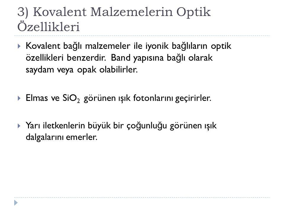 3) Kovalent Malzemelerin Optik Özellikleri  Kovalent ba ğ lı malzemeler ile iyonik ba ğ lıların optik özellikleri benzerdir. Band yapısına ba ğ lı ol