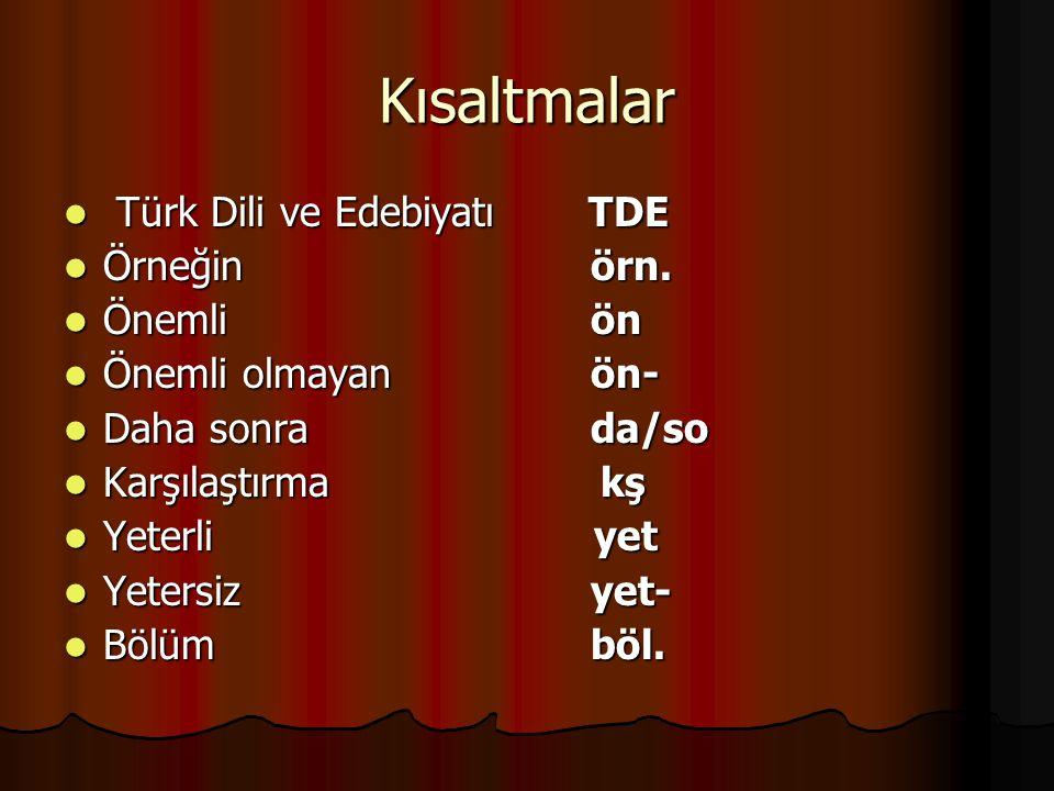 Kısaltmalar Türk Dili ve Edebiyatı TDE Türk Dili ve Edebiyatı TDE Örneğinörn.