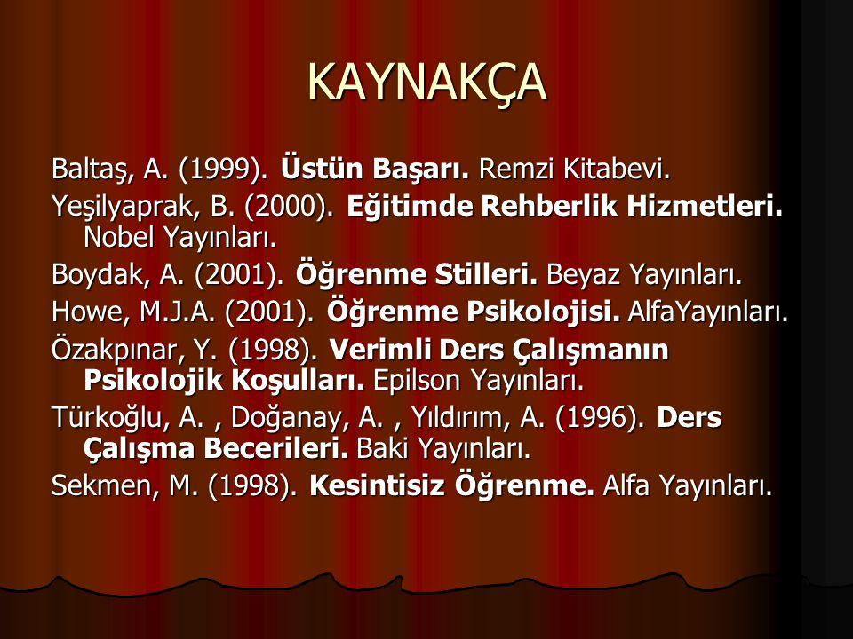 KAYNAKÇA Baltaş, A.(1999). Üstün Başarı. Remzi Kitabevi.