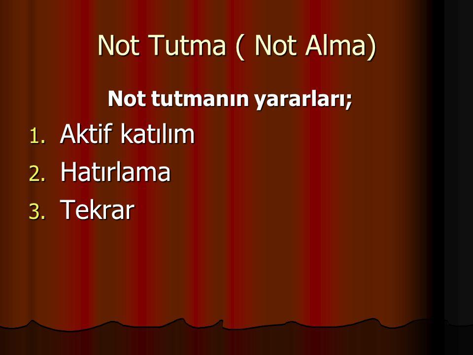 Not Tutma ( Not Alma) Not tutmanın yararları; Not tutmanın yararları; 1.