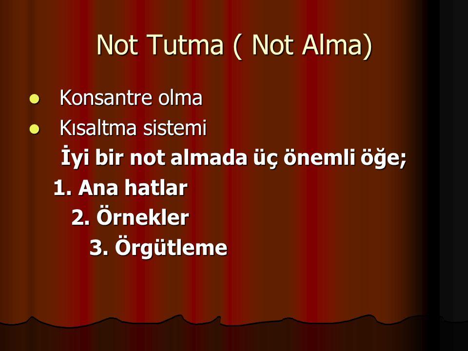 Not Tutma ( Not Alma) Konsantre olma Konsantre olma Kısaltma sistemi Kısaltma sistemi İyi bir not almada üç önemli öğe; 1.