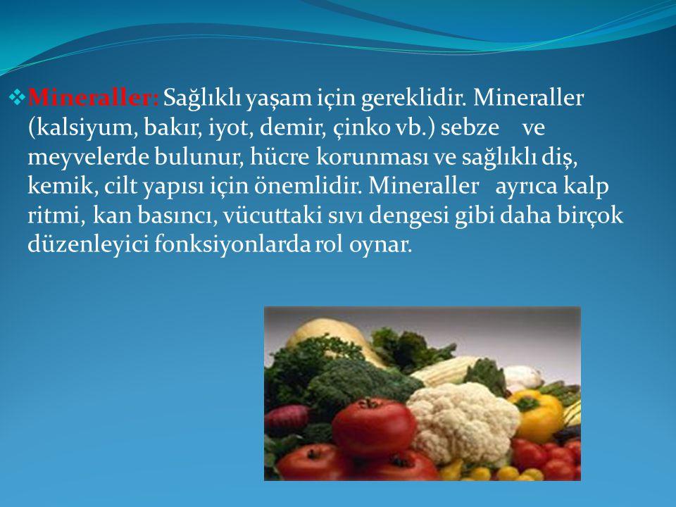  Mineraller: Sağlıklı yaşam için gereklidir. Mineraller (kalsiyum, bakır, iyot, demir, çinko vb.) sebze ve meyvelerde bulunur, hücre korunması ve sağ