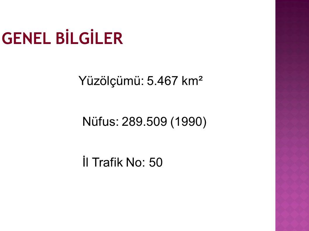 GENEL BİLGİLER Yüzölçümü: 5.467 km² Nüfus: 289.509 (1990) İl Trafik No: 50