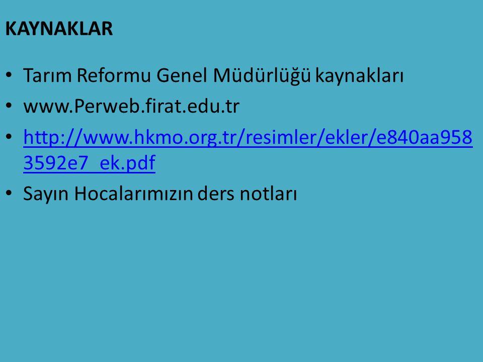 KAYNAKLAR Tarım Reformu Genel Müdürlüğü kaynakları www.Perweb.firat.edu.tr http://www.hkmo.org.tr/resimler/ekler/e840aa958 3592e7_ek.pdf http://www.hkmo.org.tr/resimler/ekler/e840aa958 3592e7_ek.pdf Sayın Hocalarımızın ders notları