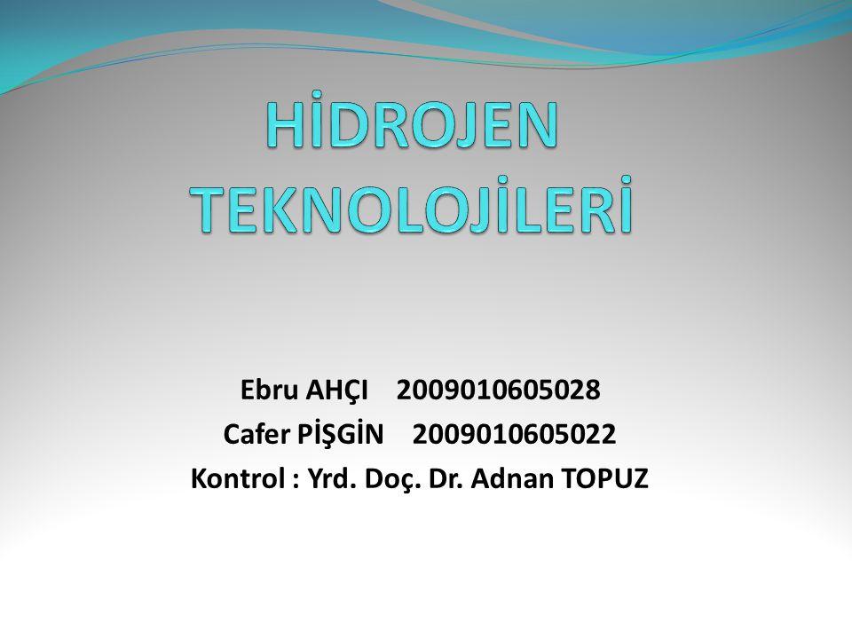 Ebru AHÇI 2009010605028 Cafer PİŞGİN 2009010605022 Kontrol : Yrd. Doç. Dr. Adnan TOPUZ