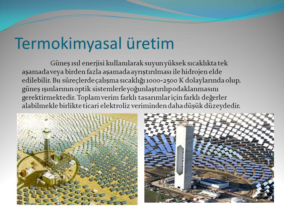 Termokimyasal üretim Güneş ısıl enerjisi kullanılarak suyun yüksek sıcaklıkta tek aşamada veya birden fazla aşamada ayrıştırılması ile hidrojen elde edilebilir.