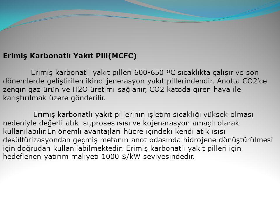 Erimiş Karbonatlı Yakıt Pili(MCFC) Erimiş karbonatlı yakıt pilleri 600-650 ºC sıcaklıkta çalışır ve son dönemlerde geliştirilen ikinci jenerasyon yakı