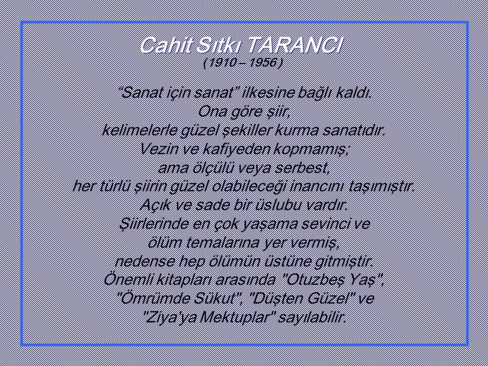 Cahit Sıtkı TARANCI ( 1910 – 1956 ) Sanat için sanat ilkesine bağlı kaldı.