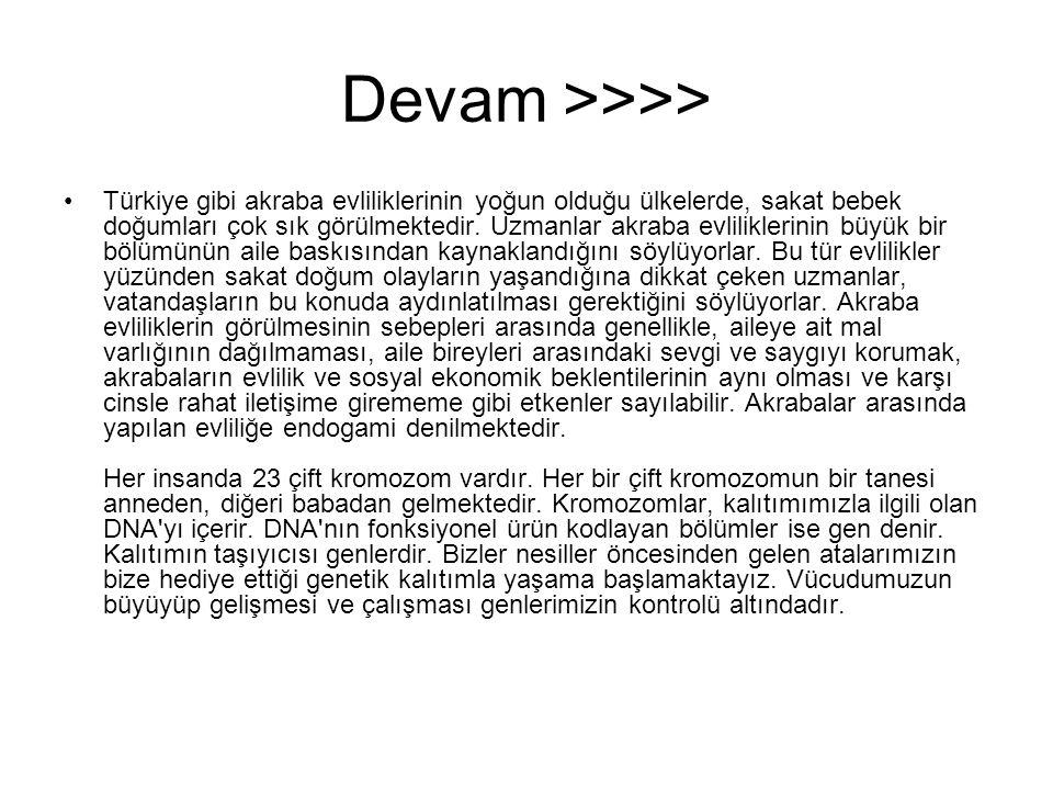 Devam >>>> Türkiye gibi akraba evliliklerinin yoğun olduğu ülkelerde, sakat bebek doğumları çok sık görülmektedir. Uzmanlar akraba evliliklerinin büyü